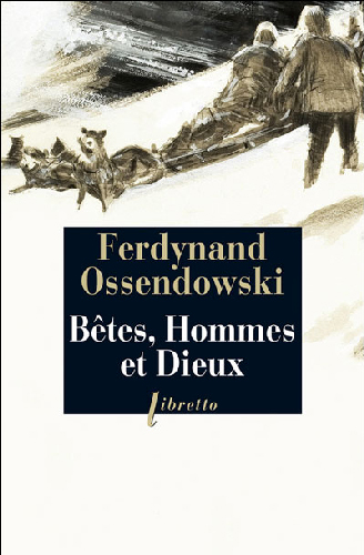 Bêtes, hommes et dieux - Ferdynand Ossendowski